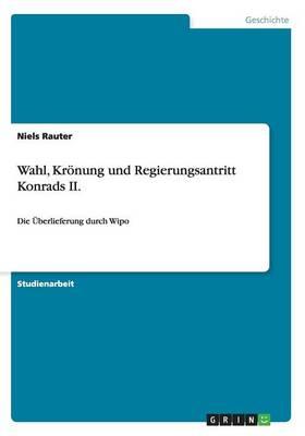Wahl, Kronung Und Regierungsantritt Konrads II. (Paperback)
