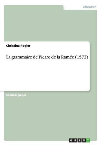 La Grammaire de Pierre de la Ramee (1572) (Paperback)