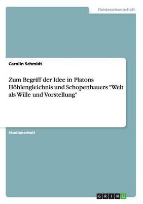Zum Begriff der Idee in Platons Hoehlengleichnis und Schopenhauers Welt als Wille und Vorstellung (Paperback)