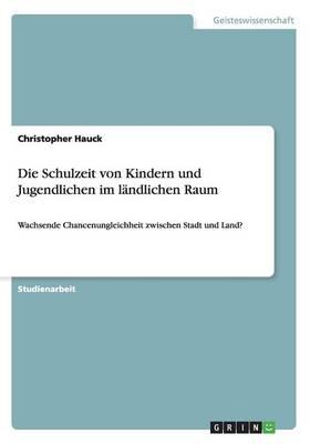 Die Schulzeit Von Kindern Und Jugendlichen Im L ndlichen Raum (Paperback)