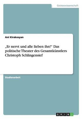 """""""Er Nervt Und Alle Lieben Ihn!"""" Das Politische Theater Des Gesamtkunstlers Christoph Schlingensief (Paperback)"""