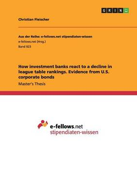 How Investment Banks React to a Decline in League Table Rankings. Evidence from U.S. Corporate Bonds (Paperback)