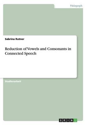 Reduction of Vowels and Consonants in Connected Speech (Paperback)