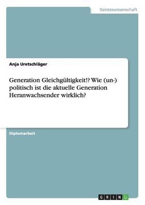 Generation Gleichgultigkeit!? Wie (Un-) Politisch Ist Die Aktuelle Generation Heranwachsender Wirklich? (Paperback)