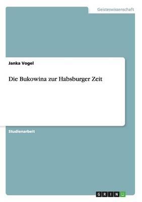 Die Bukowina Zur Habsburger Zeit (Paperback)