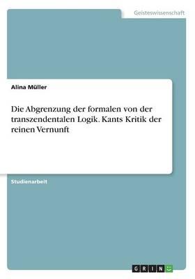 Die Abgrenzung Der Formalen Von Der Transzendentalen Logik. Kants Kritik Der Reinen Vernunft (Paperback)