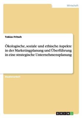 kologische, Soziale Und Ethische Aspekte in Der Marketingplanung Und berf hrung in Eine Strategische Unternehmensplanung (Paperback)