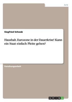 Haushalt. Eurozone in Der Dauerkrise! Kann Ein Staat Einfach Pleite Gehen? (Paperback)