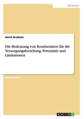 Die Bedeutung Von Routinedaten Fur Die Versorgungsforschung. Potentiale Und Limitationen (Paperback)