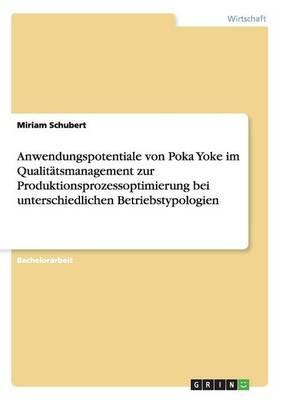 Anwendungspotentiale Von Poka Yoke Im Qualitatsmanagement Zur Produktionsprozessoptimierung Bei Unterschiedlichen Betriebstypologien (Paperback)