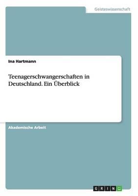 Teenagerschwangerschaften in Deutschland. Ein Uberblick (Paperback)