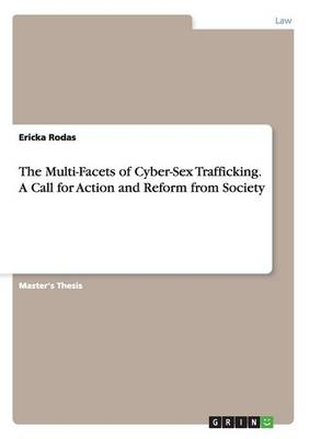 The Multi-Facets of Cyber-Sex Trafficking. a Call for Action and Reform from Society (Paperback)