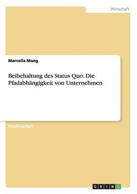 Beibehaltung Des Status Quo. Die Pfadabhangigkeit Von Unternehmen (Paperback)