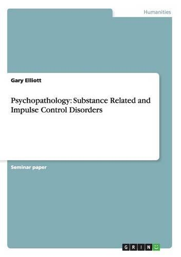 Psychopathology: Substance Related and Impulse Control Disorders (Paperback)