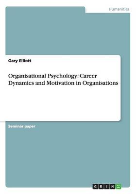 Organisational Psychology: Career Dynamics and Motivation in Organisations (Paperback)
