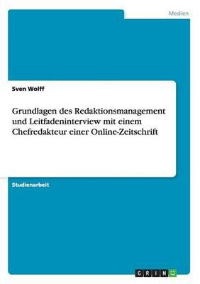 Grundlagen Des Redaktionsmanagement Und Leitfadeninterview Mit Einem Chefredakteur Einer Online-Zeitschrift (Paperback)