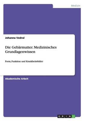 Die Gebarmutter. Medizinisches Grundlagenwissen (Paperback)