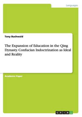 The Expansion of Education in the Qing Dynasty. Confucian Indoctrination as Ideal and Reality (Paperback)