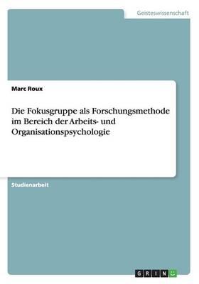 Die Fokusgruppe ALS Forschungsmethode Im Bereich Der Arbeits- Und Organisationspsychologie (Paperback)