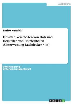 Einlatten, Verarbeiten Von Holz Und Herstellen Von Holzbauteilen (Unterweisung Dachdecker / -In) (Paperback)