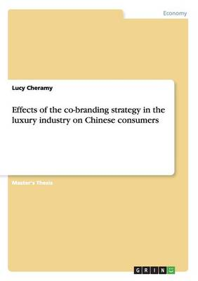 Effects of the Co-Branding Strategy in the Luxury Industry on Chinese Consumers (Paperback)