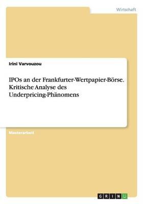 IPOs an der Frankfurter-Wertpapier-Boerse. Kritische Analyse des Underpricing-Phanomens (Paperback)
