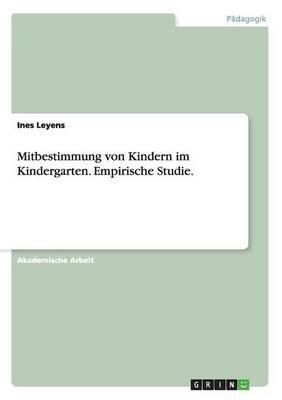 Mitbestimmung Von Kindern Im Kindergarten. Empirische Studie. (Paperback)