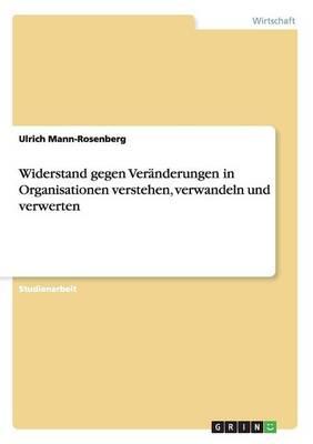 Widerstand Gegen Veranderungen in Organisationen Verstehen, Verwandeln Und Verwerten (Paperback)