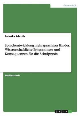 Sprachentwicklung Mehrsprachiger Kinder. Wissenschaftliche Erkenntnisse Und Konsequenzen Fur Die Schulpraxis (Paperback)