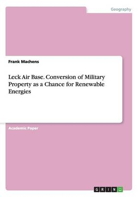 Leck Air Base. Conversion of Military Property as a Chance for Renewable Energies (Paperback)