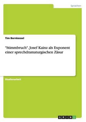 """""""Stimmbruch."""" Josef Kainz ALS Exponent Einer Sprechdramaturgischen Zasur (Paperback)"""