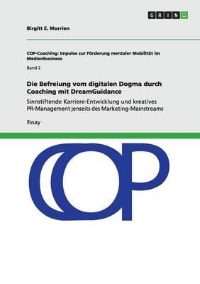 Die Befreiung Vom Digitalen Dogma Durch Coaching Mit Dreamguidance (Paperback)