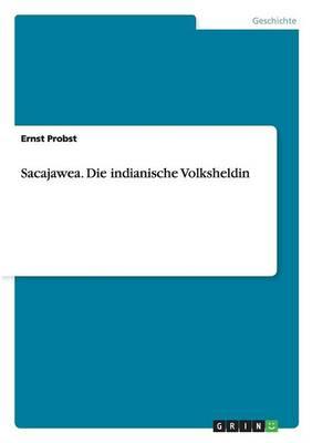 Sacajawea. Die Indianische Volksheldin (Paperback)