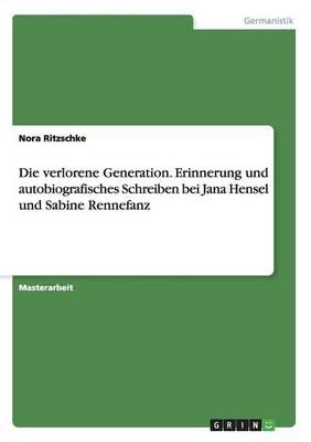 Die Verlorene Generation. Erinnerung Und Autobiografisches Schreiben Bei Jana Hensel Und Sabine Rennefanz (Paperback)