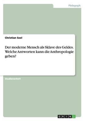 Der Moderne Mensch ALS Sklave Des Geldes. Welche Antworten Kann Die Anthropologie Geben? (Paperback)