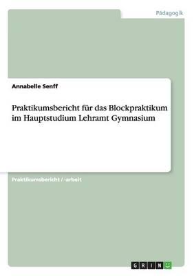 Praktikumsbericht Fur Das Blockpraktikum Im Hauptstudium Lehramt Gymnasium (Paperback)