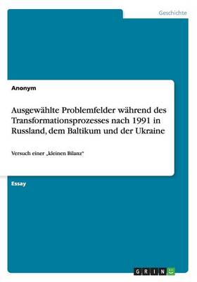 Ausgewahlte Problemfelder Wahrend Des Transformationsprozesses Nach 1991 in Russland, Dem Baltikum Und Der Ukraine (Paperback)