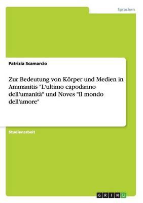Zur Bedeutung Von Korper Und Medien in Ammanitis L'Ultimo Capodanno Dell'umanita Und Noves Il Mondo Dell'amore (Paperback)