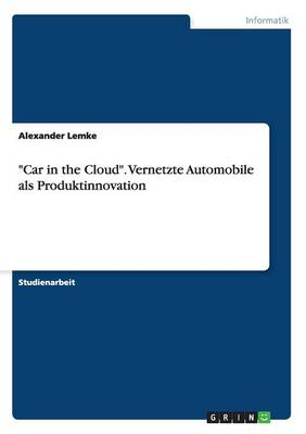 """""""Car in the Cloud."""" Vernetzte Automobile ALS Produktinnovation (Paperback)"""