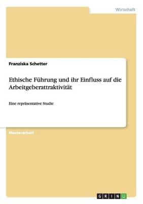 Ethische Fuhrung Und Ihr Einfluss Auf Die Arbeitgeberattraktivitat (Paperback)