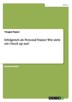 Erfolgreich ALS Personal Trainer: Wie Sieht Ein Check Up Aus? (Paperback)