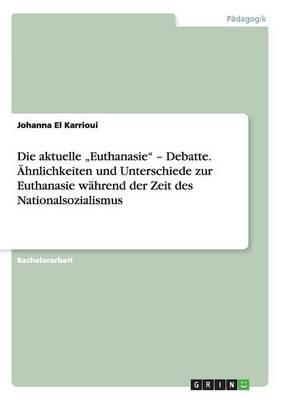 """Die Aktuelle """"Euthanasie - Debatte. Ahnlichkeiten Und Unterschiede Zur Euthanasie Wahrend Der Zeit Des Nationalsozialismus (Paperback)"""