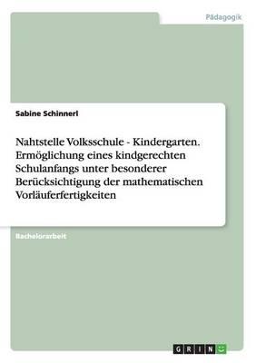 Nahtstelle Volksschule - Kindergarten. Ermoglichung Eines Kindgerechten Schulanfangs Unter Besonderer Berucksichtigung Der Mathematischen Vorlauferfertigkeiten (Paperback)