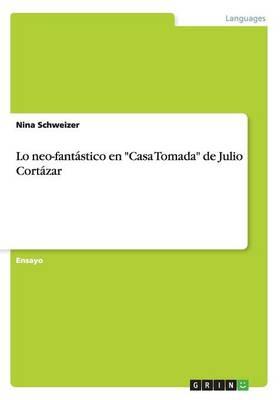Lo Neo-Fantastico En Casa Tomada de Julio Cortazar (Paperback)