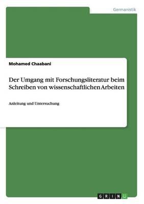 Der Umgang Mit Forschungsliteratur Beim Schreiben Von Wissenschaftlichen Arbeiten (Paperback)