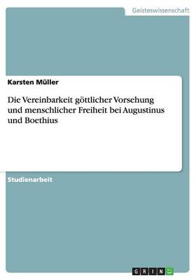 Die Vereinbarkeit Goettlicher Vorsehung Und Menschlicher Freiheit Bei Augustinus Und Boethius (Paperback)