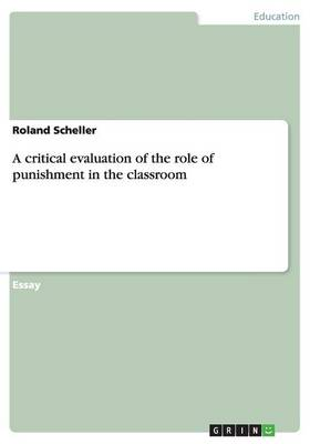 A Critical Evaluation of the Role of Punishment in the Classroom (Paperback)