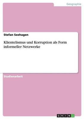 Klientelismus Und Korruption ALS Form Informeller Netzwerke (Paperback)