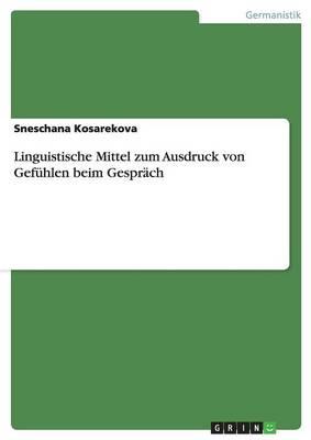 Linguistische Mittel Zum Ausdruck Von Gefuhlen Beim Gesprach (Paperback)
