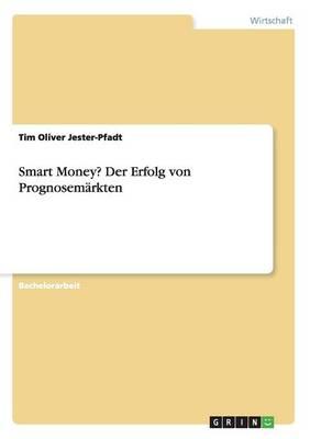 Smart Money? Der Erfolg Von Prognosemarkten (Paperback)